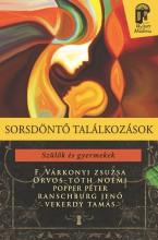 SORSDÖNTŐ TALÁLKOZÁSOK - SZÜLŐK ÉS GYERMEKEK - Ekönyv - F. VÁRKONYI ZSUZSA - ORVOS-TÓTH NOÉMI -