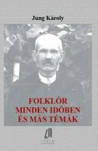 FOLKLÓR MINDEN IDŐBEN ÉS MÁS TÉMÁK - Ekönyv - JUNG KÁROLY