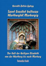 SZENT ERZSÉBET KULTUSZA WARTBURGTÓL MARBURGIG - Ekönyv - HORVÁTH ZOLTÁN GYÖRGY