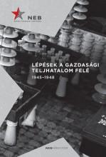LÉPÉSEK A GAZDASÁGI TELJHATALOM FELÉ 1945-1948 - Ekönyv - NEMZETI EMLÉKEZET BIZOTTSÁGÁNAK HIVATALA