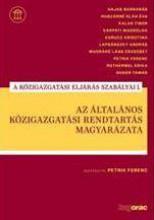 AZ ÁLTALÁNOS KÖZIGAZGATÁSI RENDTARTÁS MAGYARÁZATA - A KÖZIG. ELJÁRÁS SZAB. I. - Ekönyv - PETRIK FERENC