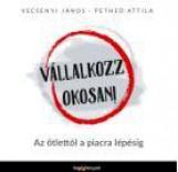 VÁLLALKOZZ OKOSAN! - AZ ÖTLETTŐL A PIACRALÉPÉSIG - Ekönyv - VECSENYI JÁNOS - PETHEŐ ATTILA
