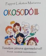 OKOSODÓ III. - TANULJON JÁTSZVA GYERMEKÉVEL! - Ekönyv - PAPPNÉ LAKATOS MARIANNA