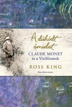 DÜHÖDT ÁMULAT - CLAUDE MONET ÉS A VÍZILILIOMOK - Ebook - KING, ROSS