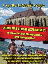 NINCS MÁS ÚT, CSAK A SZABADSÁG! - BOCSKAY-BETHLEN SZABADSÁGHARC TÖRÖK SZÖVETSÉGG - Ekönyv - CEY-BERT RÓBERT GYULA