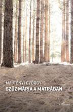 SZŰZ MÁRIA A MÁTRÁBAN - Ekönyv - MAJTÉNYI GYÖRGY