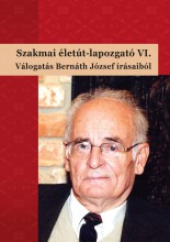 SZAKMAI ÉLETÚT-LAPOZGATÓ VI. - VÁLOGATÁS BERNÁTH JÓZSEF ÍRÁSAIBÓL - Ekönyv - BÁRDOSSY ILDIKÓ, MOLNÁR-KOVÁCS ZSÓFIA (S