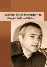 SZAKMAI ÉLETÚT-LAPOZGATÓ VII. - GÁSPÁR LÁSZLÓ EMLÉKKÖTET - Ekönyv - BÁRDOSSY ILDIKÓ, MOLNÁR-KOVÁCS ZSÓFIA (S