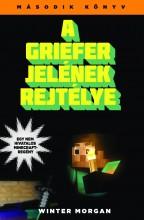 A GRIEFER JELÉNEK REJTÉLYE - EGY NEM HIVATALOS MINECRAFT-REGÉNY - Ekönyv - MORGAN, WINTER