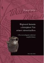 RÉGÉSZETI KUTATÁS A KÖZÉPKORI VÁC NÉMET VÁROSRÉSZÉBEN - Ekönyv - MÉSZÁROS ORSOLYA