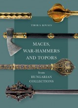 MACES, WAR-HAMMERS AND TOPORS FROM HUNGARIAN COLLECTIONS - Ekönyv - KOVÁCS S. TIBOR