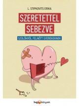 SZERETETTEL SEBEZVE - SZÜLŐKRŐL FELNŐTT GYEREKEKNEK - Ekönyv - L. STIPKOVITS ERIKA