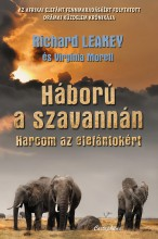 HÁBORÚ A SZAVANNÁN - HARCOM AZ ELEFÁNTOKÉRT - Ekönyv - LEAKEY, RICHARD - MORELL, VIRGINIA