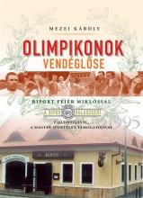 OLIMPIKONOK VENDÉGLŐSE - RIPORT FEJÉR MIKLÓSSAL - Ekönyv - MEZEI KÁROLY