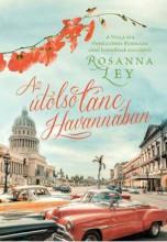 AZ UTOLSÓ TÁNC HAVANNÁBAN - Ekönyv - LEY, ROSANNA