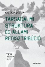 TÁRSADALMI STRUKTÚRA ÉS ÁLLAMI REDISZTRIBÚCIÓ - Ebook - VASTAGH ZOLTÁN