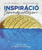 INSPIRÁCIÓ TERMÉSZETESEN - TALÁLJ RÁ A KREATIVITÁSODRA! - Ebook - KOLLÁR BORBÁLA, KOLLÁR FRANCISKA