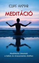 MEDITÁCIÓ - MEDITÁCIÓS ÚTMUTATÓ A BÉKÉS ÉS STRESSZMENTES ÉLETHEZ - Ekönyv - AXMAR, ELIAS