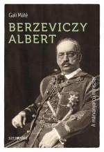 BERZEVICZY ALBERT - A MÁRVÁNYARCÚ MINISZTER - Ekönyv - GALI MÁTÉ