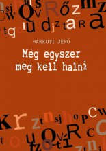 MÉG EGYSZER MEG KELL HALNI - Ekönyv - BARKUTI JENŐ