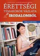 ÉRETTSÉGI TÉMAKÖRÖK VÁZLATA IRODALOMBÓL 2017 - KÖZÉP- ÉS EMELT SZINT - Ekönyv - JOBBÁGY LÁSZLÓ, KOVÁCSNÉ SZEPPELFELD ERZ