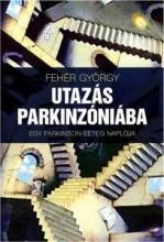 UTAZÁS PARKINZÓNIÁBAN - ÜKH 2015 - EGY PARKINSON-BETEG NAPLÓJA - Ekönyv - FEHÉR GYÖRGY