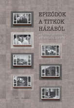 EPIZÓDOK A TITKOK HÁZÁBÓL - A POLITIKAI RENDŐRSÉG MINDENNAPJAI 1956 UTÁN - Ekönyv - VIRÁGMANDULA KERESKEDELMI, SZOLGÁLTATÓ É