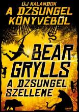 A DZSUNGEL SZELLEME - ÚJ KALANDOK A DZSUNGEL KÖNYVÉBŐL - Ekönyv - GRYLLS, BEAR