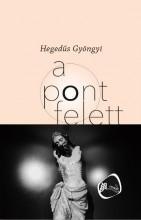 A PONT FELETT - Ekönyv - HEGEDŰS GYÖNGYI