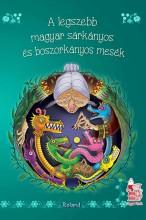 A LEGSZEBB MAGYAR BOSZORKÁNYOS ÉS SÁRKÁNYOS MESÉK - Ekönyv - ROLAND TOYS KFT.
