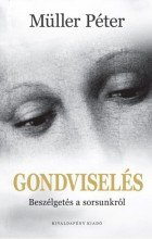 GONDVISELÉS - BESZÉLGETÉS A SORSUNKRÓL - Ekönyv - MÜLLER PÉTER