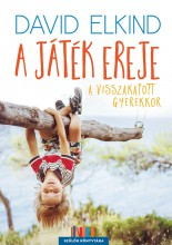 A JÁTÉK EREJE - A VISSZAKAPOTT GYEREKKOR - Ebook - ELKIND, DAVID