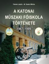 A KATONAI MŰSZAKI FŐISKOLA TÖRTÉNETE 1967-1999 - Ekönyv - FEKETE LÁSZLÓ – M. SZABÓ MIKLÓS