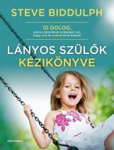 LÁNYOS SZÜLŐK KÉZIKÖNYVE - 10 DOLOG, AMIRE A LÁNYOKNAK SZÜKSÉGÜK VAN, HOGY ERŐS - Ekönyv - BIDDULPH, STEVE