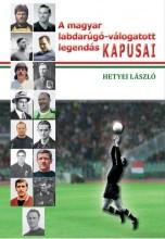 A MAGYAR LABDARÚGÓ-VÁLOGATOTT LEGENDÁS KAPUSAI - Ekönyv - HETYEI LÁSZLÓ