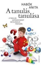 A TANULÁS TANULÁSA - A TANULÁS HATÉKONYSÁGÁT BEFOLYÁSOLÓ TÉNYEZŐK - Ebook - HABÓK ANITA