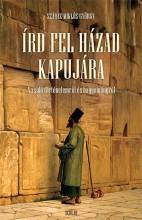 ÍRD FEL HÁZAD KAPUJÁRA - A ZSIDÓ TÖRTÉNELEMRŐL ÉS HAGYOMÁNYRÓL - Ekönyv - SZÁRAZ MIKLÓS GYÖRGY