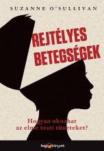 REJTÉLYES BETEGSÉGEK - HOGYAN OKOZ AZ ELME TESTI TÜNETEKET? - Ekönyv - SUZANNE O'SULLIVAN