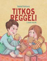 TITKOS REGGELI - CSALÁDI MESÉK - Ekönyv - VADADI ADRIENN