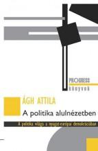 A POLITIKA ALULNÉZETBEN - Ekönyv - ÁGH ATTILA