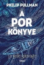 A POR KÖNYVE - LA BELLE SAUVAGEGE - Ebook - PHILIP PULLMAN