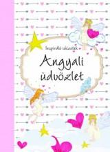 ANGYALI ÜDVÖZLET - INSPIRÁLÓ IDÉZETEK - Ekönyv - -