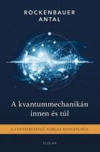 A KVANTUMMECHANIKÁN INNEN ÉS TÚL - A FÉNYSEBESSÉGŰ FORGÁS KONCEPCIÓJA - Ekönyv - ROCKENBAUER ANTAL