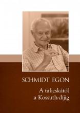 A TALICSKÁTÓL A KOSSUTH-DÍJIG - Ekönyv - SCHMIDT EGON