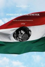 FORRADALMI TÖRTÉNETEK - SZEGEDI ÉS SÁNDORFALVI ESEMÉNYEK - 1956 - Ekönyv - BÁLINT LÁSZLÓ
