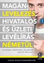 MAGÁNLEVELEZÉS, HIVATALOS ÉS ÜZLETI LEVÉLÍRÁS NÉMETÜL - Ekönyv - LX-0170-1