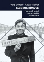 TÁBOROK KÖNYVE - MAGYAROK A NÁCI KONCENTRÁCIÓS TÁBOROKBAN - Ekönyv - VÁGI ZOLTÁN-KÁDÁR GÁBOR