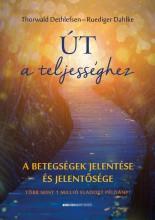 ÚT A TELJESSÉGHEZ - A BETEGSÉGEK JELENTÉSE ÉS JELENTŐSÉGE - Ekönyv - DETHLEFSEN, THORWALD-DAHLKE, RÜDIGER