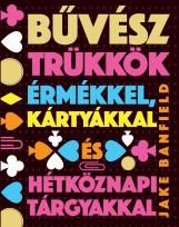 BŰVÉSZTRÜKKÖK ÉRMÉKKEL, KÁRTYÁKKAL ÉS HÉTKÖZNAPI TÁRGYAKKAL - Ekönyv - BANFIELD, JAKE