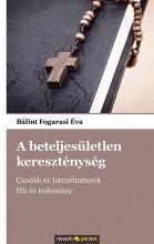 A BETELJESÜLETLEN KERESZTÉNYSÉG - Ekönyv - BÁLINT FOGARASI ÉVA